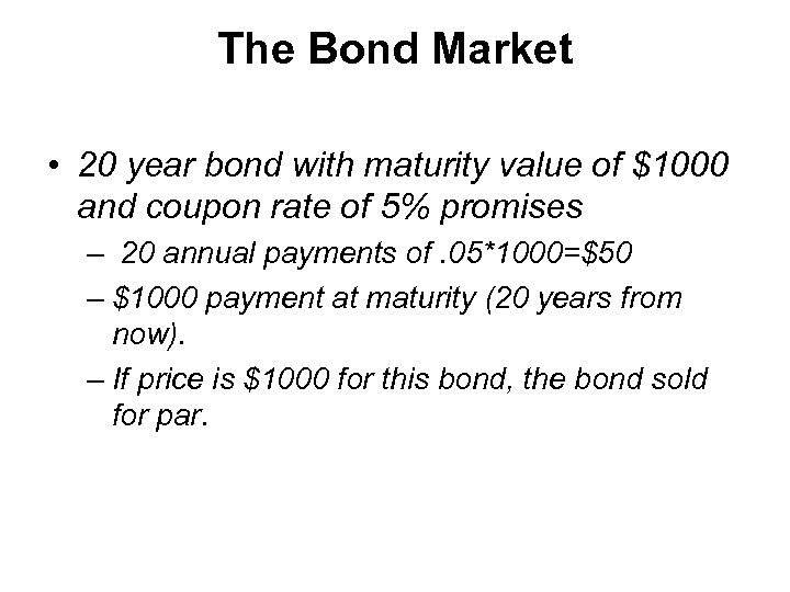 The Bond Market • 20 year bond with maturity value of $1000 and coupon