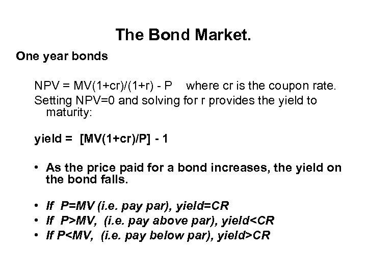 The Bond Market. One year bonds NPV = MV(1+cr)/(1+r) - P where cr is