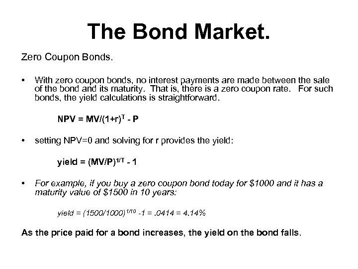 The Bond Market. Zero Coupon Bonds. • With zero coupon bonds, no interest payments