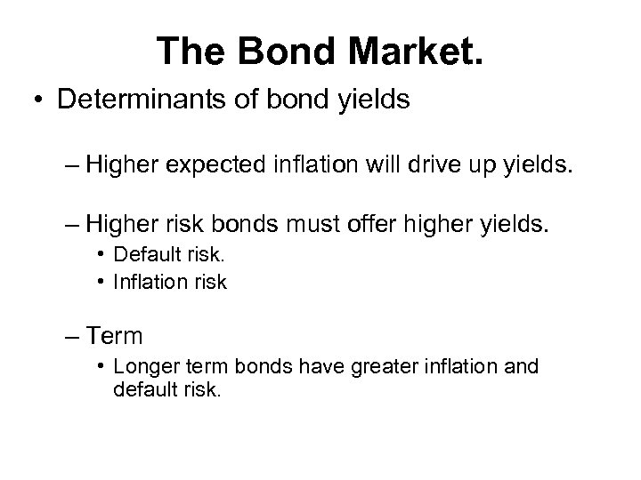 The Bond Market. • Determinants of bond yields – Higher expected inflation will drive