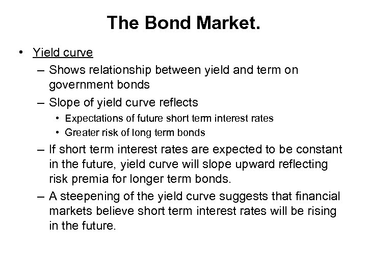 The Bond Market. • Yield curve – Shows relationship between yield and term on