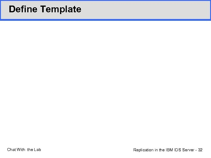 Define Template Chat With the Lab Replication in the IBM IDS Server - 32