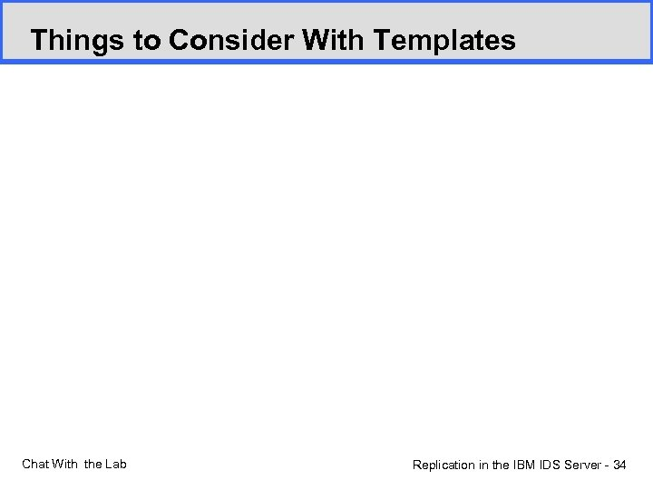 Things to Consider With Templates Chat With the Lab Replication in the IBM IDS