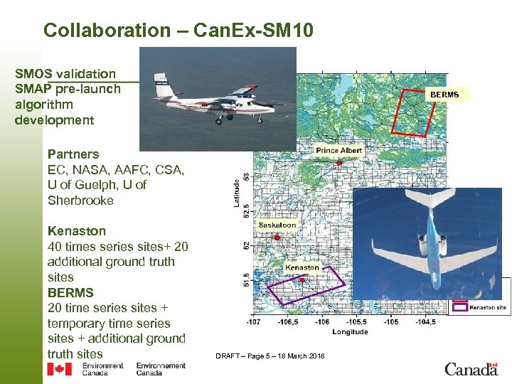 Collaboration – Can. Ex-SM 10 SMOS validation SMAP pre-launch algorithm development BERMS Partners EC,