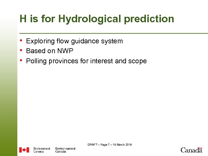 H is for Hydrological prediction • Exploring flow guidance system • Based on NWP
