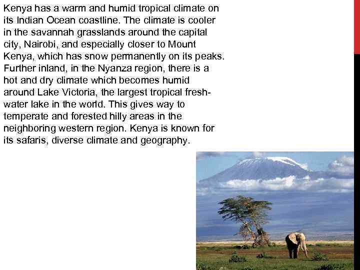 Kenya has a warm and humid tropical climate on its Indian Ocean coastline. The