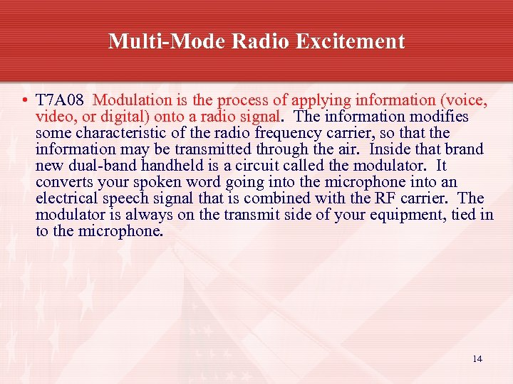 Multi-Mode Radio Excitement • T 7 A 08 Modulation is the process of applying