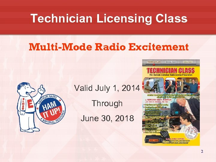 Technician Licensing Class Multi-Mode Radio Excitement Valid July 1, 2014 Through June 30, 2018