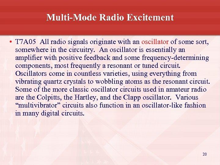Multi-Mode Radio Excitement • T 7 A 05 All radio signals originate with an