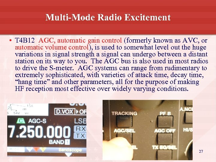 Multi-Mode Radio Excitement • T 4 B 12 AGC, automatic gain control (formerly known