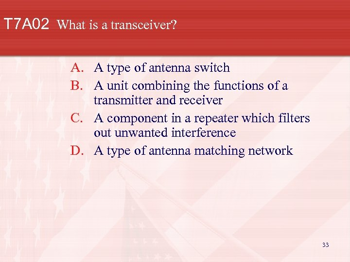T 7 A 02 What is a transceiver? A. A type of antenna switch