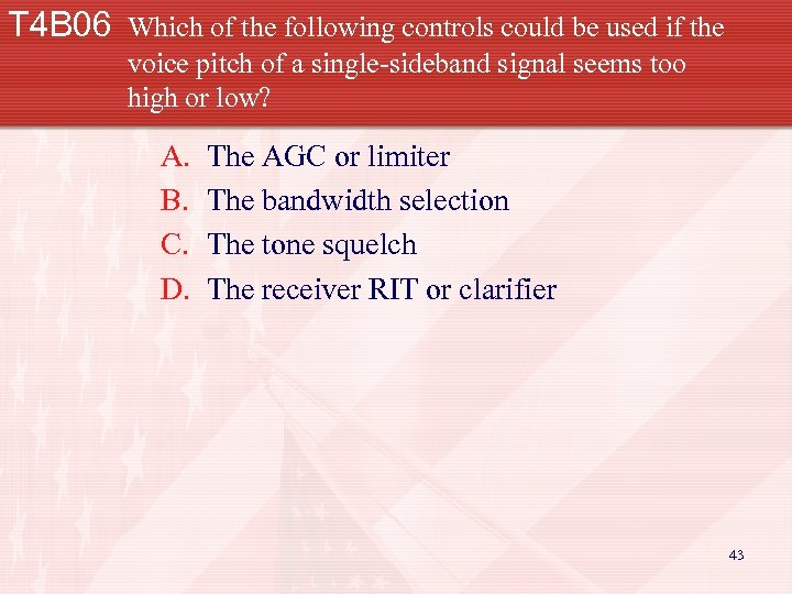 T 4 B 06 Which of the following controls could be used if the