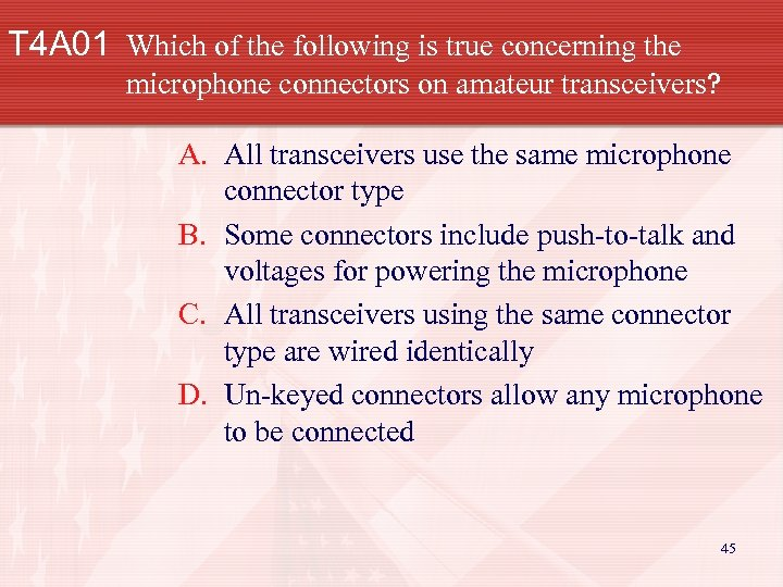T 4 A 01 Which of the following is true concerning the microphone connectors