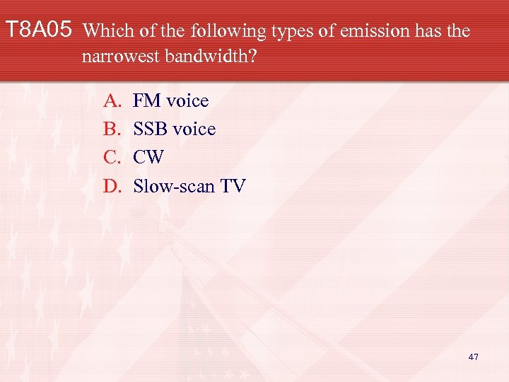 T 8 A 05 Which of the following types of emission has the narrowest