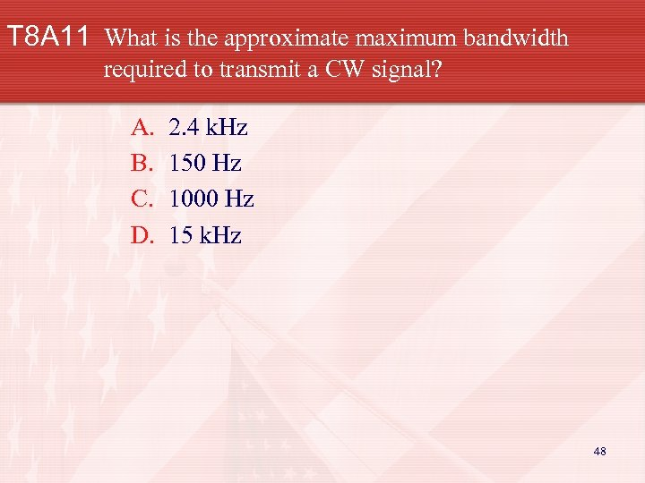 T 8 A 11 What is the approximate maximum bandwidth required to transmit a