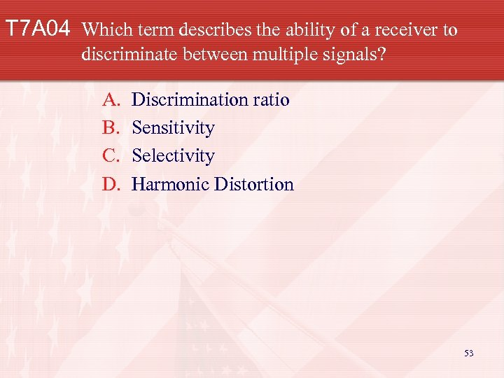 T 7 A 04 Which term describes the ability of a receiver to discriminate