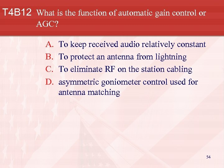 T 4 B 12 What is the function of automatic gain control or AGC?