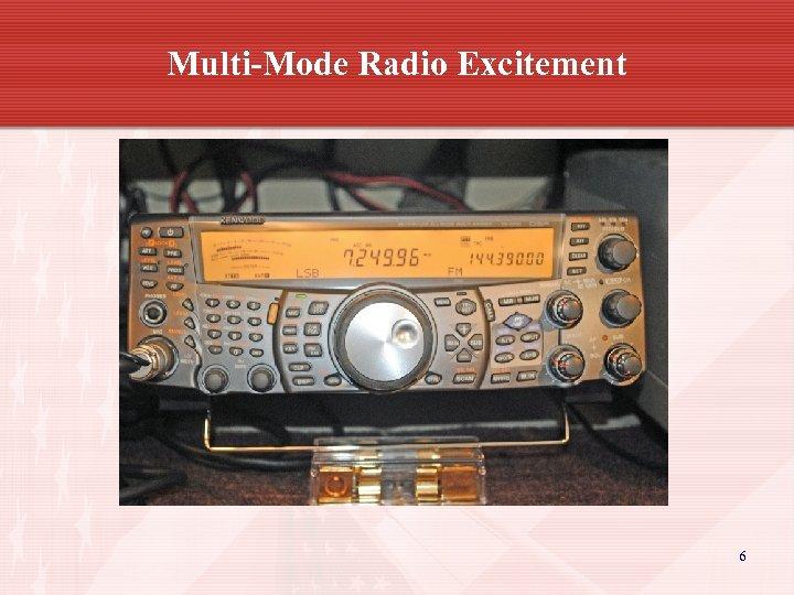 Multi-Mode Radio Excitement 6