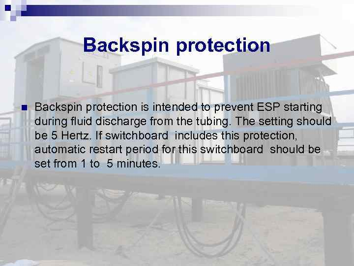 Backspin protection is intended to prevent ESP starting during fluid discharge from the tubing.
