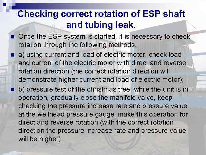 Checking correct rotation of ESP shaft and tubing leak. Once the ESP system is