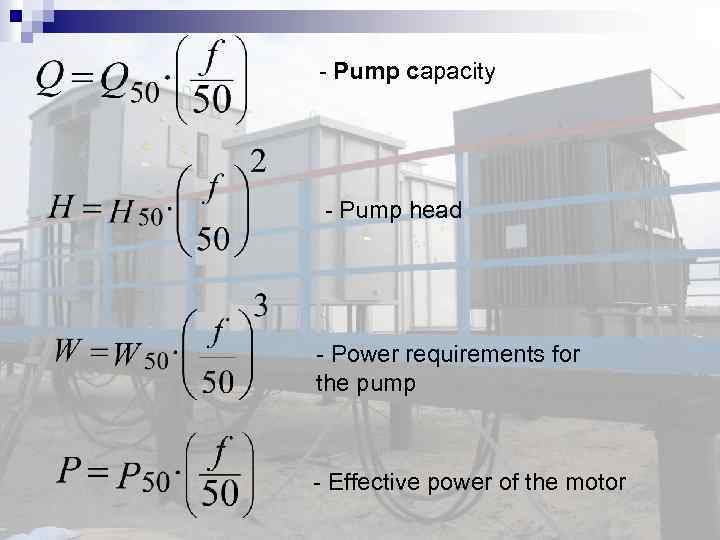 - Pump capacity - Pump head - Power requirements for the pump - Effective