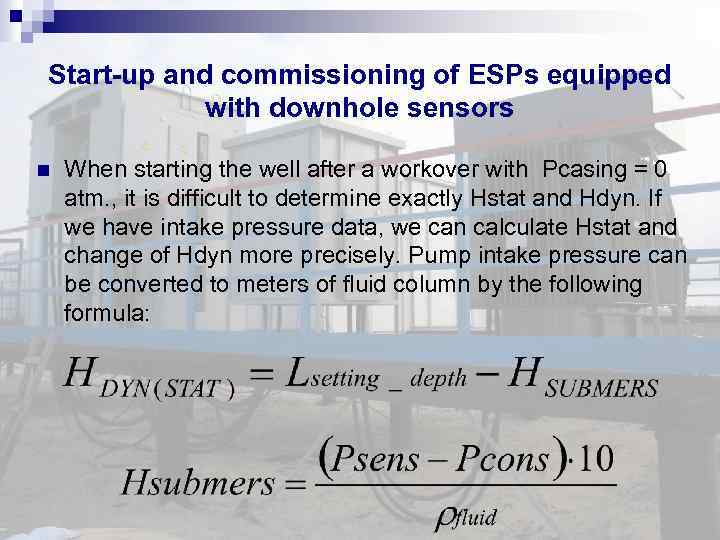Start-up and commissioning of ESPs equipped with downhole sensors When starting the well after