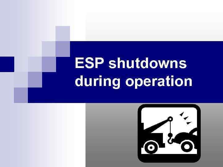 ESP shutdowns during operation