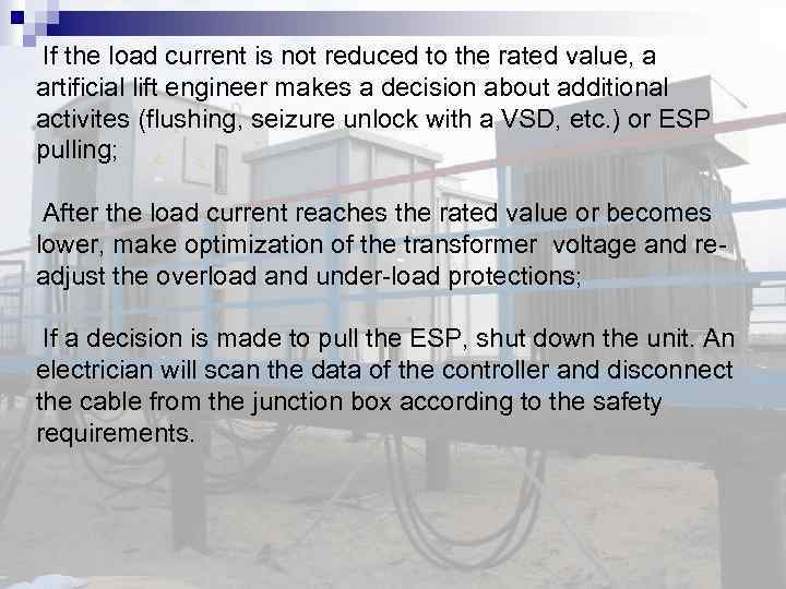 If the load current is not reduced to the rated value, a artificial lift