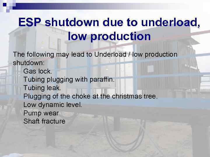ESP shutdown due to underload, low production The following may lead to Underload /