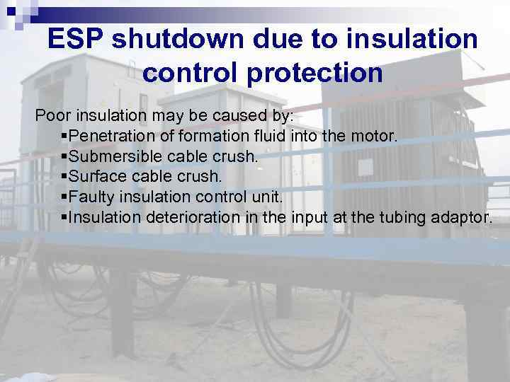 ESP shutdown due to insulation control protection Poor insulation may be caused by: §Penetration