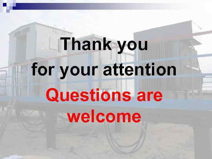 Thank you for your attention Questions are welcome