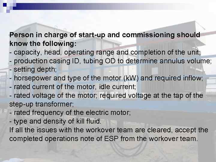 Person in charge of start-up and commissioning should know the following: - capacity, head,