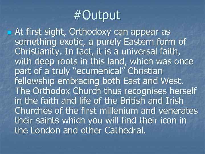#Output n At first sight, Orthodoxy can appear as something exotic, a purely Eastern