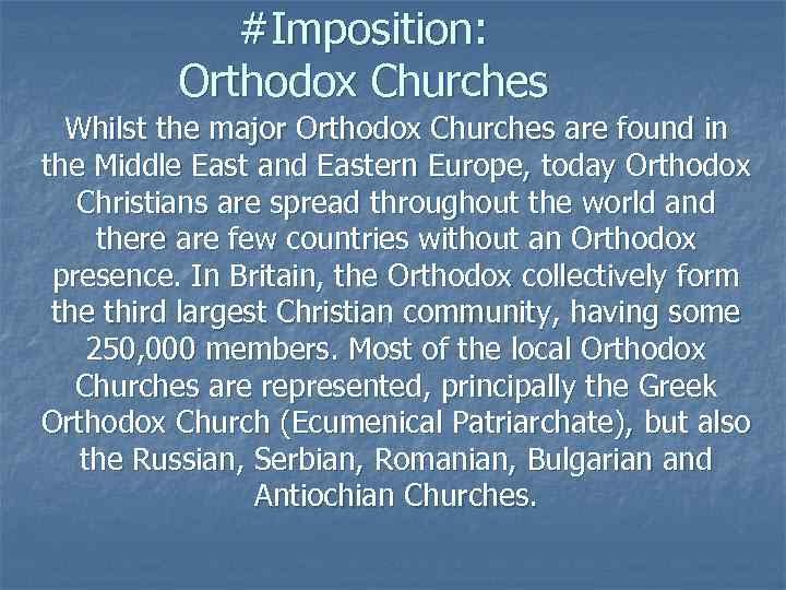 #Imposition: Orthodox Churches Whilst the major Orthodox Churches are found in the Middle East
