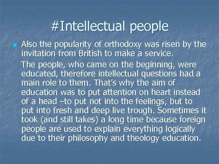 #Intellectual people Also the popularity of orthodoxy was risen by the invitation from British