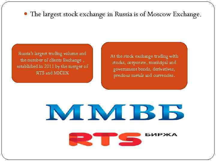 The largest stock exchange in Russia is of Moscow Exchange. Russia's largest trading