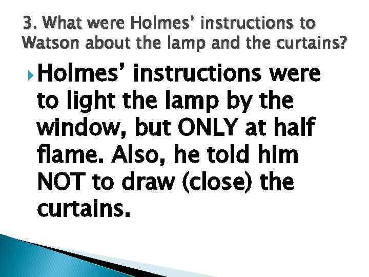 3. What were Holmes' instructions to Watson about the lamp and the curtains? Holmes'