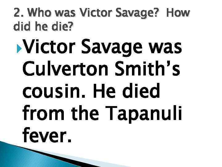 2. Who was Victor Savage? How did he die? Victor Savage was Culverton Smith's