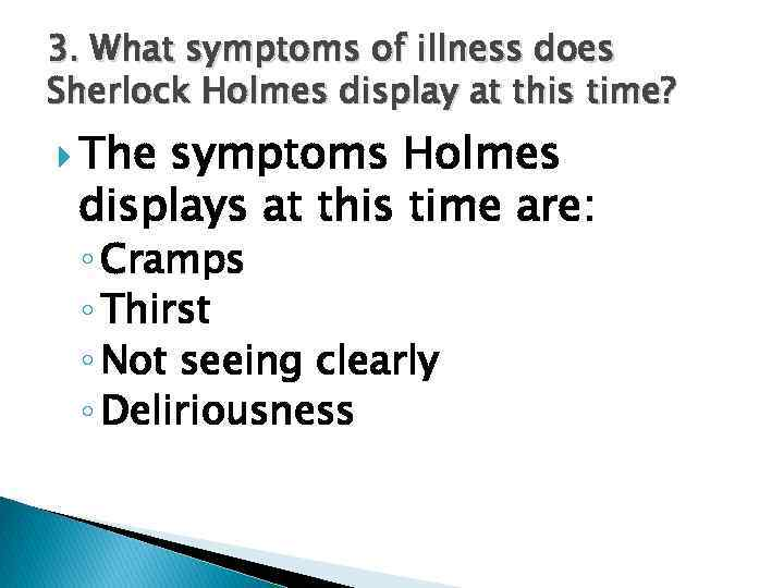 3. What symptoms of illness does Sherlock Holmes display at this time? The symptoms