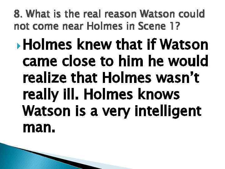 8. What is the real reason Watson could not come near Holmes in Scene