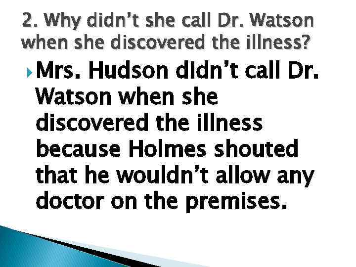 2. Why didn't she call Dr. Watson when she discovered the illness? Mrs. Hudson