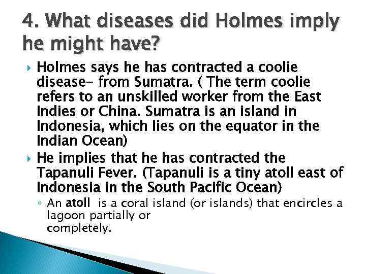 4. What diseases did Holmes imply he might have? Holmes says he has contracted