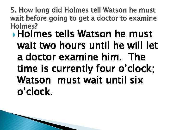 5. How long did Holmes tell Watson he must wait before going to get