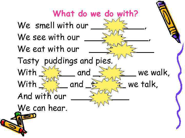What do we do with? We smell with our ___nose____, We see with our