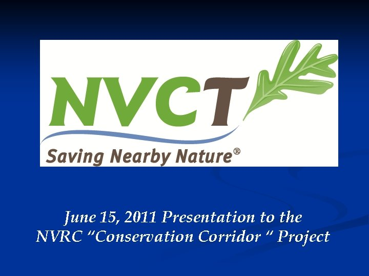 """June 15, 2011 Presentation to the NVRC """"Conservation Corridor """" Project"""