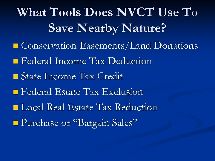 What Tools Does NVCT Use To Save Nearby Nature? n Conservation Easements/Land Donations n