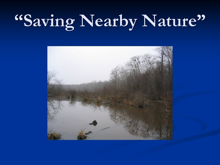 """Saving Nearby Nature"""