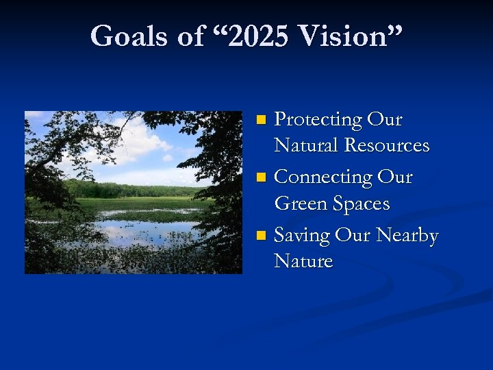 """Goals of """" 2025 Vision"""" Protecting Our Natural Resources n Connecting Our Green Spaces"""