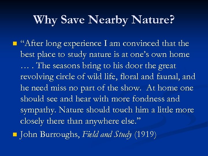 """Why Save Nearby Nature? """"After long experience I am convinced that the best place"""
