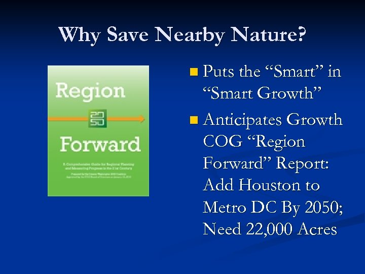 """Why Save Nearby Nature? n Puts the """"Smart"""" in """"Smart Growth"""" n Anticipates Growth"""